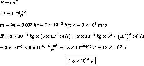 E=mc^2\\\\1J=1\ \frac{kg\cdot m^2}{s^2}\\\\m=2g=0.002\ kg=2\times10^{-3}\ kg;\ c=3\times10^8\ m/s\\\\E=2\times10^{-3}\ kg\times\left(3\times10^8\right\ m/s)=2\times10^{-3}\ kg\times3^2\times\left(10^8\right)^2\ m^2/s\\\\=2\times10^{-3}\times9\times10^{16}\ \frac{kg\cdot m^2}{s^2}=18\times10^{-3+16}\ J=18\times10^{13}\ J\\\center\boxed{\boxed{1.8\times10^{14}\ J}}
