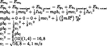 E_{m_0}=E_{m_1} \\ E_{p_0}+E_{k_{0\text{ translasi}}}+E_{k_{0\text{ rotasi}}}=E_{p_1}+E_{k_{\text{1 translasi}}}+E_{k_{\text{1 rotasi}}} \\ mgh_0+\frac12 m{v_0}^2+\frac12I{\omega _0}^2=mgh_1+\frac12m{v_1}^2+\frac12I{\omega_1}^2 \\ mgh_0+0+0=0+\frac12m{v_1}^2+\frac12\left( \frac23mR^2 \right)\frac{{v_1}^2}{R^2} \\ gh_0=\frac12{v_1}^2+\frac13{v_1}^2 \\ gh_0=\frac56{v_1}^2 \\ {v_1}^2=\frac65gh_0 \\ {v_1}^2=\frac65(10)(1,4)=16,8 \\ v_1=\sqrt{16,8}=4,1\text{ m/s} \\