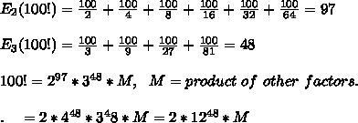 E_2(100!)=\frac{100}{2}+\frac{100}{4}+\frac{100}{8}+\frac{100}{16}+\frac{100}{32}+\frac{100}{64} = 97\\\\E_3(100!)=\frac{100}{3}+\frac{100}{9}+\frac{100}{27}+\frac{100}{81}=48\\\\100!=2^{97}*3^{48}*M,\ \ M=product\ of\ other\ factors.\\\\ .\ \ \ =2*4^{48}*3^48*M=2*12^{48}*M\\