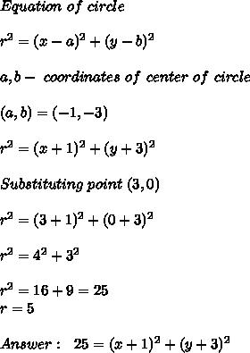 Equation\ of\ circle\\\\\r^2=(x-a)^2+(y-b)^2\\\\a,b- \ coordinates\ of\ center\ of\ circle\\\\\(a,b)=(-1,-3)\\\\r^2=(x+1)^2+(y+3)^2\\\\\Substituting\ point\ (3,0)\\\\r^2=(3+1)^2+(0+3)^2\\\\r^2=4^2+3^2\\\\r^2=16+9=25\\r=5\\\\Answer:\ \ 25=(x+1)^2+(y+3)^2