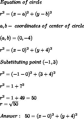 Equation\ of\ circle\\\\\r^2=(x-a)^2+(y-b)^2\\\\a,b- \ coordinates\ of\ center\ of\ circle\\\\\(a,b)=(0,-4)\\\\r^2=(x-0)^2+(y+4)^2\\\\\Substituting\ point\ (-1,3)\\\\r^2=(-1-0)^2+(3+4)^2\\\\r^2=1+7^2\\\\r^2=1+49=50\\r=\sqrt{50}\\\\Answer:\ \ 50=(x-0)^2+(y+4)^2