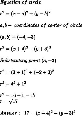 Equation\ of\ circle\\\\\ r^2=(x-a)^2+(y-b)^2\\\\ a,b- \ coordinates\ of\ center\ of\ circle\\\\\ (a,b)=(-4,-3)\\\\ r^2=(x+4)^2+(y+3)^2\\\\\ Substituting\ point\ (3,-2)\\\\ r^2=(3+1)^2+(-2+3)^2\\\\ r^2=4^2+1^2\\\\ r^2=16+1=17\\ r=\sqrt{17}\\\\ Answer:\ \ 17=(x+4)^2+(y+3)^2