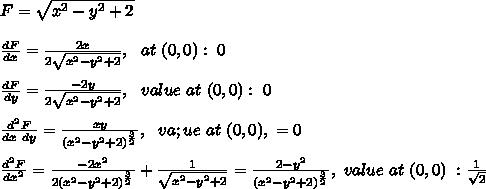 F= \sqrt{x^2-y^2+2}\\\\\frac{dF}{dx}=\frac{2x}{2\sqrt{x^2-y^2+2}},\ \ at\ (0,0):\ 0\\\\\frac{dF}{dy}=\frac{-2y}{2\sqrt{x^2-y^2+2}},\ \ value\ at\ (0,0):\ 0\\\\\frac{d^2F}{dx\ dy}=\frac{xy}{(x^2-y^2+2)^\frac{3}{2}},\ \ va;ue\ at\ (0,0),\ =0\\\\\frac{d^2F}{dx^2}=\frac{-2x^2}{2(x^2-y^2+2)^\frac{3}{2}}+\frac{1}{\sqrt{x^2-y^2+2}}=\frac{2-y^2}{(x^2-y^2+2)^\frac{3}{2}},\ value\ at\ (0,0)\ :\frac{1}{\sqrt2}\\