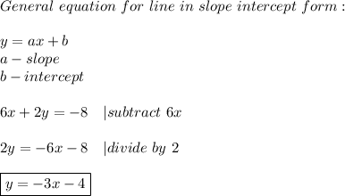General\ equation\ for\ line\ in\ slope\ intercept\ form:\\y=ax+b\ a-slope\ b-intercept\\ 6x+2y=-8\ \ \ | subtract\ 6x\\2y=-6x-8\ \ \ | divide\ by\ 2\\\boxed{y=-3x-4}