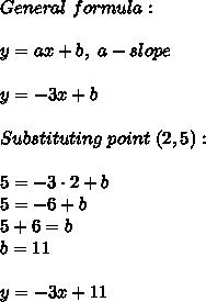 General\ formula:\\\\y=ax+b,\ a-slope\\\\y=-3x+b\\\\Substituting\ point\ (2,5):\\\\5=-3\cdot2+b\\5=-6+b\\5+6=b\\b=11\\\\y=-3x+11
