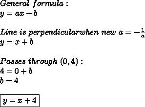 General\ formula:\\y=ax+b\\\\Line\ is\ perpendicular when\ new\ a=-\frac{1}{a}\\y=x+b\\\\Passes\ through\ (0,4):\\4=0+b\\b=4\\\\\boxed{y=x+4}