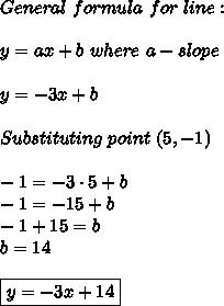 General\ formula\ for\ line:\\\\y=ax+b\ where\ a-slope\\\\y=-3x+b\\\\Substituting\ point\ (5,-1)\\\\-1=-3\cdot5+b\\-1=-15+b\\-1+15=b\\b=14\\\\\boxed{y=-3x+14}