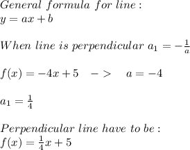 General\ formula\ for\ line:\\y=ax+b\\\\When\ line\ is\ perpendicular\ a_1=-\frac{1}{a}\\\\f(x)=-4x+5\ \ \ ->\ \ \ a=-4\\\\a_1=\frac{1}{4}\\\\Perpendicular\ line\ have\ to\ be:\\f(x)=\frac{1}{4}x+5