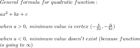 General\ formula\ for\ quadratic\ function:\\\\ax^2+bx+c\\\\when\ a>0,\ minimum\ value\ is\ vertex\ (-\frac{b}{2a},-\frac{\Delta}{4a})\\\\when\ a<0,\ minimum\ value\ dosen't\ exist\ (because\ function\\is\ going\ to\ \infty)