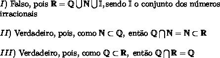 I)\ \text{Falso, pois }\mathbb{R}=\mathbb{Q} \bigcup \mathbb{N}\bigcup\mathbb{I},\text{sendo }\mathbb{I} \text{ o conjunto dos n\'umeros}\\ \text{irracionais} \\\\ II)\ \text{Verdadeiro, pois, como }\mathbb{N}\subset\mathbb{Q},\text{ ent\~ao }\mathbb{Q}\bigcap \mathbb{N}=\mathbb{N} \subset \mathbb{R } \\\\ III)\ \text{Verdadeiro, pois, como }\mathbb{Q}\subset\mathbb{R},\text{ ent\~ao }\mathbb{Q}\bigcap \mathbb{R} = \mathbb{Q }