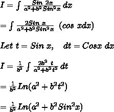 I= \int\limits^{}_{} {\frac{Sin\ 2x}{a^2+b^2Sin^2x}} \, dx \\\\=\int\limits^{}_{} {\frac{2Sin\ x}{a^2+b^2Sin^2x}} \,\ (cos\ x dx) \\\\Let\ t=Sin\ x,\ \ \ dt=Cosx\ dx\\\\I=\frac{1}{b^2} \int\limits^{}_{} {\frac{2b^2\ t}{a^2+b^2t^2}} \, dt \\\\=\frac{1}{b^2}Ln(a^2+b^2t^2)\\\\=\frac{1}{b^2}Ln(a^2+b^2Sin^2x)
