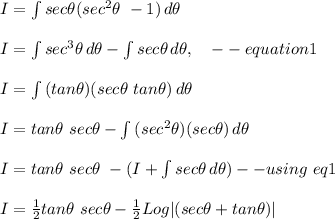 I= \int\limits^{}_{} {sec \theta(sec^2\theta\ -1)} \, d\theta\\ I=\int\limits^{}_{} {sec^3 \theta} \, d\theta- \int\limits^{}_{} {sec \theta} \, d\theta,\ \ \ --equation1\\\ I=\int\limits^{}_{} {(tan\theta)(sec\theta\ tan\theta)} \, d\theta\\ I = tan\theta\ sec\theta-\int\limits^{}_{} {(sec^2\theta)(sec\theta)} \, d\theta\\ I=tan\theta\ sec \theta\ - (I+\int\limits^{}_{} {sec \theta} \, d\theta)--using\ eq1\\ I=\frac{1}{2}tan\theta\ sec \theta-\frac{1}{2}Log|(sec\theta+tan\theta)|\