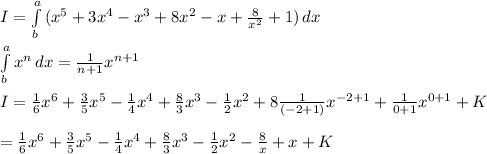 I= \int\limits^a_b {(x^5+3x^4-x^3+8x^2-x+\frac{8}{x^2}+1)} \, dx \\\\ \int\limits^a_b {x^n} \, dx = \frac{1}{n+1}x^{n+1}\\\\I=\frac{1}{6}x^6+\frac{3}{5}x^5-\frac{1}{4}x^4+\frac{8}{3}x^3-\frac{1}{2}x^2+8\frac{1}{(-2+1)}x^{-2+1}+\frac{1}{0+1}x^{0+1}+K\\\\=\frac{1}{6}x^6+\frac{3}{5}x^5-\frac{1}{4}x^4+\frac{8}{3}x^3-\frac{1}{2}x^2-\frac{8}{x}+x+K