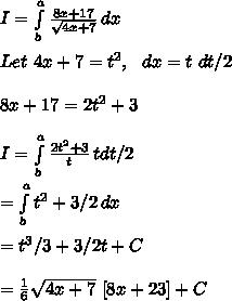 I= \int\limits^a_b {\frac{8x+17}{\sqrt{4x+7}}} \, dx \\\\Let\ 4x+7=t^2,\ \ dx=t\ dt/2\\\\8x+17=2t^2+3\\\\I= \int\limits^a_b {\frac{2t^2+3}{t}} \, tdt/2\\\\= \int\limits^a_b {t^2+3/2} \, dx \\\\= t^3/3+3/2t+C\\\\=\frac{1}{6}\sqrt{4x+7}\ [8x+23]+C