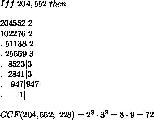Iff\ 204,552\ then\\\\204552|2\\102276|2\\.\ 51138|2\\.\ 25569|3\\.\ \ 8523|3\\.\ \ 2841|3\\.\ \ \ 947|947\\.\ \ \ \ \ \ 1|\\\\GCF(204,552;\ 228)=2^3\cdot3^2=8\cdot9=72