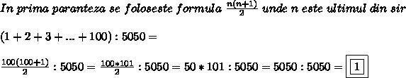 In \ prima \ paranteza \ se \ foloseste \ formula \  \frac{n(n+1)}{2} \ unde \ n \ este \ultimul \ din \ sir \ \\  \\ (1+2+3+...+100):5050= \\   \\ \frac{100(100+1)}{2}:5050=  \frac{100*101}{2}:5050=  50*101:5050=5050:5050=\boxed{\boxed{1 }}
