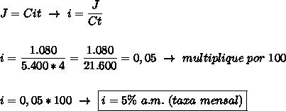 J=Cit~\to~i= \dfrac{J}{Ct}\\\\\\i= \dfrac{1.080}{5.400*4}= \dfrac{1.080}{21.600}=0,05~\to~multiplique~por~100\\\\\\i=0,05*100~\to~\boxed{i=5\%~a.m.~(taxa~mensal)}