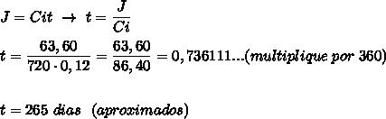 J=Cit~\to~t= \dfrac{J}{Ci}\\\\t= \dfrac{63,60}{720\cdot0,12}= \dfrac{63,60}{86,40}=0,736111...(multiplique~por~360)\\\\\\t=265~dias~~(aproximados)