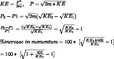 KE=\frac{P^2}{2m},\ \ \ P=\sqrt{2m*KE}\\\\P_2-P1=\sqrt{2m}(\sqrt{KE_2}-\sqrt{KE_1})\\\\ \frac{P_2-P1}{P1}=\frac{(\sqrt{KE_2}-\sqrt{KE_1})}{\sqrt{KE_1}}=\sqrt{\frac{KE_2}{KE_1}}-1\\\\ \%increase\ in\ momentum=100*\ [ \sqrt{\frac{KE_1+400}{KE_1}} - 1]\\\\=100*\ [ \sqrt{1+\frac{400}{KE_1}} - 1]