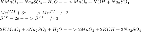 KMnO_4+Na_2SO_3+H_2O-->MnO_2+KOH+Na_2SO_4\\ \\ Mn^V^I^I+3e-->Mn^I^V\ \ \ /\cdot 2\\ S^I^V-2e-->S^V^I\ \ \ \ /\cdot 3\\ \\ 2KMnO_4+3Na_2SO_3+H_2O-->2MnO_2+2KOH+3Na_2SO_4