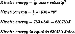 Kinetic\  energy=\frac{1}{2}mass*velocity^2\\\\Kinetic energy=\frac{1}{2}*1500*29^2\\\\ Kinetic \ energy=750*841=630750J\\\\Kinetic \ energy\  is\  equal\  to\  630750\ Jules.