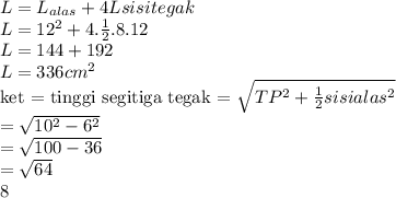 L =  L_{alas} + 4L{sisi tegak}  \\  L =  12^{2} + 4 .  \frac{1}{2} .8 . 12  \\  L = 144   + 192  \\ L = 336  cm^{2} ket =tinggi segitiga tegak = \sqrt{ TP^{2} +  \frac{1}{2} sisi alas^{2}  }   \\  = \sqrt{10^{2} - 6^{2}  }  \\ = \sqrt{100 - 36 \\ }  \\ = \sqrt{64}   \\  8