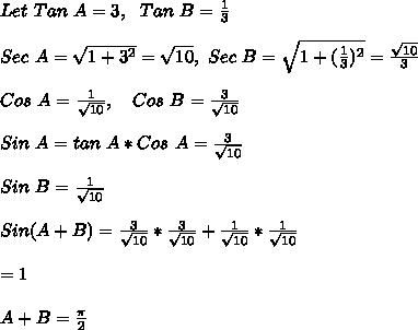 Let\ Tan\ A=3,\ \ Tan\ B=\frac{1}{3}\\\\Sec\ A=\sqrt{1+3^2}=\sqrt{10},\ Sec\ B=\sqrt{1+(\frac{1}{3})^2}=\frac{\sqrt{10}}{3}\\\\Cos\ A=\frac{1}{\sqrt{10}},\ \ \ Cos\ B=\frac{3}{\sqrt{10}}\\\\Sin\ A=tan\ A*Cos\ A=\frac{3}{\sqrt{10}}\\\\Sin\ B=\frac{1}{\sqrt{10}}\\\\Sin(A+B)=\frac{3}{\sqrt{10}}*\frac{3}{\sqrt{10}}+\frac{1}{\sqrt{10}}*\frac{1}{\sqrt{10}}\\\\=1\\\\A+B=\frac{\pi}{2}