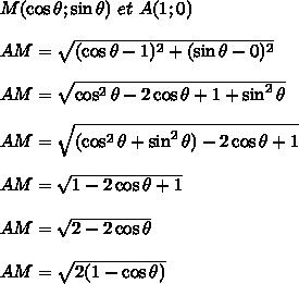 M(\cos\theta;\sin\theta)\ et\ A(1;0)\\\\AM=\sqrt{(\cos\theta-1)^2+(\sin\theta-0)^2}\\\\AM=\sqrt{\cos^2\theta-2\cos\theta+1+\sin^2\theta}\\\\AM=\sqrt{(\cos^2\theta+\sin^2\theta)-2\cos\theta+1}\\\\AM=\sqrt{1-2\cos\theta+1}\\\\AM=\sqrt{2-2\cos\theta}\\\\AM=\sqrt{2(1-\cos\theta)}\\\\