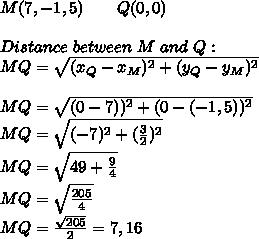 M(7,-1,5)\ \ \ \ \ \ Q(0,0)\\\\Distance\ between\ M\ and\ Q:\\MQ=\sqrt{(x_Q-x_M)^2+(y_Q-y_M)^2}\\\\MQ=\sqrt{(0-7))^2+(0-(-1,5))^2}\\MQ=\sqrt{(-7)^2+(\frac{3}{2})^2}\\MQ=\sqrt{49+\frac{9}{4}}\\MQ=\sqrt{\frac{205}{4}}\\MQ=\frac{\sqrt{205}}{2}=7,16