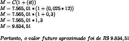 M=C(1+(it))\\M=7.565,01*(1+(0,025*12))\\M=7.565,01*(1+0,3)\\M=7.565,01*1,3\\M=9.834,51\\\\Portanto,~o~valor~futuro~aproximado~foi~de~R\$~9.834,51