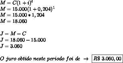 M=C(1+i)^t\\M=15.000(1+0,204)^1\\M=15.000*1,204\\M=18.060\\\\J=M-C\\J=18.060-15.000\\J=3.060\\\\O~juro~obtido~neste~periodo~foi~de~\to~\boxed{R\$~3.060,00}