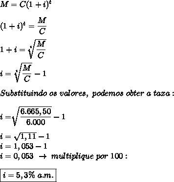 M=C(1+i)^t\\\\(1+i)^t= \dfrac{M}{C}\\\\1+i= \sqrt[t]{ \dfrac{M}{C} }\\\\i= \sqrt[t]{ \dfrac{M}{C} }-1\\\\Substituindo~os~valores,~podemos~obter~a~taxa:\\\\i= \sqrt[]{ \dfrac{6.665,50}{6.000} }-1\\\\i= \sqrt{1,11}-1\\i=1,053-1\\i=0,053~\to~multiplique~por~100:\\\\\boxed{i=5,3\%~a.m.}