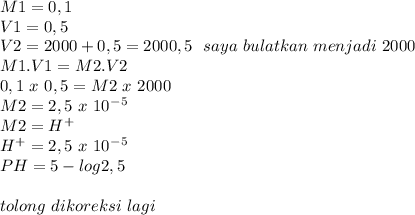 M1=0,1 \\ V1=0,5  \\ V2=2000 + 0,5 = 2000,5~~saya~bulatkan~menjadi~ 2000\\ M1.V1=M2.V2 \\ 0,1~x~0,5=M2~x~2000 \\ M2=2,5~x~10^-^5 \\ M2=H^+ \\ H^+=2,5~x~10^-^5 \\ PH=5-log 2,5 \\  \\ tolong~dikoreksi~lagi