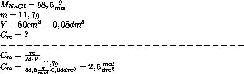 M_{NaCl} = 58,5\frac{g}{mol}\\ m = 11,7g\\ V = 80cm^{3} = 0,08dm^{3}\\ C_m =\ ?\\ -----------------------------\\ C_m = \frac{m}{M \cdot V}\\ C_m = \frac{11,7g}{58,5\frac{g}{mol} \cdot 0,08dm^{3}}=2,5\frac{mol}{dm^3}
