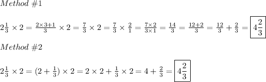 Method\ \#1\\\\2\frac{1}{3}\times2=\frac{2\times3+1}{3}\times2=\frac{7}{3}\times2=\frac{7}{3}\times\frac{2}{1}=\frac{7\times2}{3\times1}=\frac{14}{3}=\frac{12+2}{3}=\frac{12}{3}+\frac{2}{3}=\boxed{4\frac{2}{3}}\\\\Method\ \#2\\\\2\frac{1}{3}\times2=(2+\frac{1}{3})\times2=2\times2+\frac{1}{3}\times2=4+\frac{2}{3}=\boxed{4\frac{2}{3}}