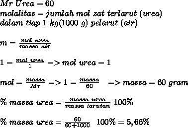 Mr~Urea=60 \\ molalitas=jumlah~mol~zat~terlarut~(urea) \\ dalam~tiap~1~kg(1000~g)~pelarut~(air) \\  \\ m= \frac{mol~urea}{massa~air} \\ \\ 1= \frac{mol~urea}{1} =>mol~urea=1 \\  \\ mol= \frac{massa}{Mr}=> 1= \frac{massa}{60}~~=>massa=60~gram \\  \\\%~massa~urea= \frac{massa~urea}{massa~larutan}~100\% \\ \\   \%~massa~urea= \frac{60}{60+1000}~~100\%=5,66\%