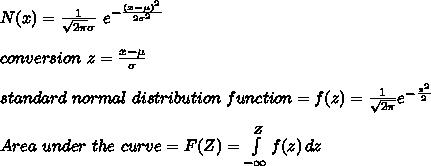 N(x)=\frac{1}{\sqrt{2 \pi} \sigma}\ e^{-\frac{(x-\mu)^2}{2 {\sigma}^2}}\\\\conversion\ z=\frac{x-\mu}{\sigma} \\\\standard\ normal\ distribution\ function=f(z) =\frac{1}{\sqrt{2 \pi}} e^{-\frac{z^2}{2}}\\\\Area\ under\ the\ curve=F(Z)= \int\limits^Z_{-\infty} {f(z)} \, dz \\\\