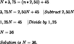 N*3,75=(n*2,50)+45\\\\3,75N=2,50N+45\ \ \ |Subtract\ 2,50N\\\\1,25N=45 \ \ \ \ |Divide\ by\ 1,25\\\\N=36\\\\Solution\ is\ N=36.