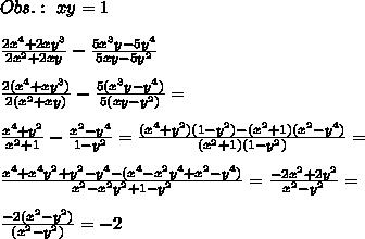 Obs.: \ xy=1 \\\\\frac{2x^4+2xy^3}{2x^2+2xy}-\frac{5x^3y-5y^4}{5xy-5y^2}  \\\\\frac{2(x^4+xy^3)}{2(x^2+xy)}-\frac{5(x^3y-y^4)}{5(xy-y^2)}=  \\\\\frac{x^4+y^2}{x^2+1}-\frac{x^2-y^4}{1-y^2}=\frac{(x^4+y^2)(1-y^2)-(x^2+1)(x^2-y^4)}{(x^2+1)(1-y^2)}=  \\\\\frac{x^4+x^4y^2+y^2-y^4-(x^4-x^2y^4+x^2-y^4)}{x^2-x^2y^2+1-y^2}=\frac{-2x^2+2y^2}{x^2-y^2}=  \\\\\frac{-2(x^2-y^2)}{(x^2-y^2)}=-2