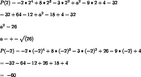 P(2) = - 2 *2^4+8*2^3-3*2^2+a^2-9*2+4 = 32 \\ \\ -32+64-12+a^2-18+4 =32 \\ \\ a^2 = 26 \\ \\ a = +- \sqrt(26) \\ \\ P(-2) = -2 * (-2)^4 + 8 * (-2)^3 - 3*(-2)^2 + 26 - 9*(-2) + 4 \\ \\ \ \ \ \ \ \ = -32 -64 -12 + 26+18 + 4 \\ \\ \ \ \ \ \ = \ -60 \\ \\