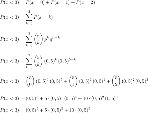 P(x<3)=P(x=0)+P(x=1)+P(x=2)\\\\ P(x<3)=\displaystyle\sum_{k=0}^2 P(x=k)\\\\\\ P(x<3)=\sum_{k=0}^2 \binom{n}{k}\,p^k\,q^{n-k}\\\\\\ P(x<3)=\sum_{k=0}^2 \binom{5}{k}\,(0,5)^k\,(0,5)^{5-k}\\\\\\ P(x<3)=\binom{5}{0}\,(0,5)^0\,(0,5)^{5}+\binom{5}{1}\,(0,5)^1\,(0,5)^{4}+\binom{5}{2}\,(0,5)^2\,(0,5)^{3}\\\\\\ P(x<3)=(0,5)^{5}+5\cdot (0,5)^1\,(0,5)^{4}+10\cdot (0,5)^2\,(0,5)^{3}\\\\ P(x<3)=(0,5)^{5}+5\cdot (0,5)^5+10\cdot (0,5)^5