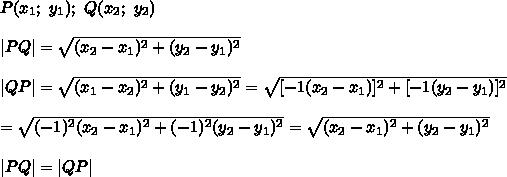 P(x_1;\ y_1);\ Q(x_2;\ y_2)\\\\|PQ|=\sqrt{(x_2-x_1)^2+(y_2-y_1)^2}\\\\|QP|=\sqrt{(x_1-x_2)^2+(y_1-y_2)^2}=\sqrt{[-1(x_2-x_1)]^2+[-1(y_2-y_1)]^2}\\\\=\sqrt{(-1)^2(x_2-x_1)^2+(-1)^2(y_2-y_1)^2}=\sqrt{(x_2-x_1)^2+(y_2-y_1)^2}\\\\|PQ|=|QP|