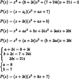 P(z)=z^3+(8+3i)z^2+(7+24i)z+21i=0\\\\P(z)=(z-z_0)(z^2+az+7)\\\\P(z)=(z+3i)(z^2+az+b)\\\\P(z)=z^3+az^2+bz+3iz^2+3aiz+3bi\\\\P(z)=z^3+(a+3i)z^2+(b+3ai)z+3bi\\\\\left\{\begin{matrix}a+3i=8+3i\\b+3i=7+24i\\3bi=21i \end{matrix}\right.\\\\\left\{\begin{matrix}a=8\\b=7\end{matrix}\right.\\\\P(z)=(z+3i)(z^2+8z+7)