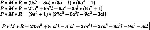 P*M*R=(9a^2-3a)*(3a+l)*(9a^2+1)\\P*M*R=27a^3+9a^2l-9a^2-3al*(9a^2+1)\\P*M*R=(9a^2+1)*(27a^3+9a^2l-9a^2-3al)\\\\\boxed{P*M*R=243a^5+81a^4l-81a^4-27a^3l+27a^3+9a^2l-9a^2-3al}