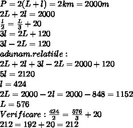 P=2(L+l)=2km=2000m \\ 2L+2l=2000  \\ \frac{l}{2} = \frac{L}{3}+20 \\ 3l=2L+120  \\ 3l-2L=120 \\ adunam.relatiile: \\ 2L+2l+3l-2L=2000+120 \\ 5l=2120 \\ l=424 \\ 2L=2000-2l=2000-848=1152 \\ L=576 \\ Verificare:\frac{424}{2} = \frac{576}{3}+20 \\ 212=192+20=212