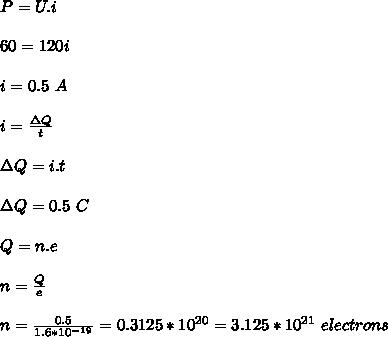 P=U.i\\\\60=120i\\\\i=0.5 \ A\\\\i=\frac{\Delta Q}{t}\\\\\Delta Q=i.t\\\\\Delta Q = 0.5 \ C\\\\Q=n.e\\\\n=\frac{Q}{e}\\\\n=\frac{0.5}{1.6*10^{-19}}=0.3125*10^{20}=3.125*10^{21} \ electrons