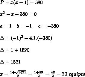 P=x(x-1)=380\\\\x^2-x-380=0\\\\a=1 \ \ \ b=-1 \ \ \ \ c=-380\\\\\Delta=(-1)^2-4.1.(-380)\\\\\Delta=1+1520\\\\\Delta=1521\\\\x=\frac{1+\sqrt{1521}}{2}=\frac{1+39}{2}=\frac{40}{2}=20 \ equipes
