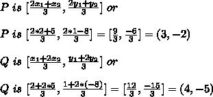 P\ is\ [ \frac{2x_1+x_2}{3} , \frac{2y_1+y_2}{3} ]\ or\\ \\ P\ is\ [ \frac{2*2+5}{3} , \frac{2*1-8}{3} ]=[ \frac{9}{3} , \frac{-6}{3} ] = (3,-2)\\ \\ Q\ is\ [ \frac{x_1+2x_2}{3} , \frac{y_1+2y_2}{3} ]\ or\\ \\ Q\ is\  [ \frac{2+2*5}{3} , \frac{1+2*(-8)}{3} ]=[ \frac{12}{3} , \frac{-15}{3} ]=(4,-5)