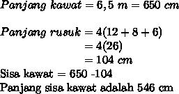 Panjang~kawat = 6,5~m = 650~cm \\  \\ Panjang~rusuk = 4(12+8+6) \\ ~~~~~~~~~~~~~~~~~~~~~~= 4(26) \\ ~~~~~~~~~~~~~~~~~~~~~~=104~cm \\ Sisa~kawat = 650 -104 \\ Panjang sisa kawat adalah 546~cm
