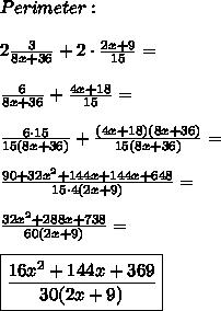Perimeter:\\\\2\frac{3}{8x+36}+2\cdot\frac{2x+9}{15}=\\\\\frac{6}{8x+36}+\frac{4x+18}{15}=\\\\\frac{6\cdot15}{15(8x+36)}+\frac{(4x+18)(8x+36)}{15(8x+36)}=\\\\\frac{90+32x^2+144x+144x+648}{15\cdot4(2x+9)}=\\\\\frac{32x^2+288x+738}{60(2x+9)}=\\\\\boxed{\frac{16x^2+144x+369}{30(2x+9)}}